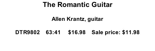 The Romantic Guitar  Allen Krantz, guitar  DTR9802    63:41     $16.98    Sale price: $11.98