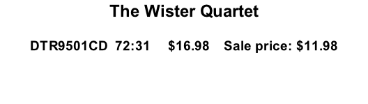 The Wister Quartet  DTR9501CD  72:31     $16.98    Sale price: $11.98