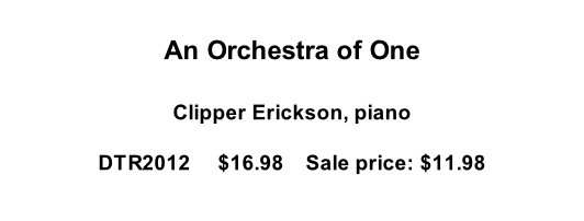 An Orchestra of One  Clipper Erickson, piano  DTR2012     $16.98    Sale price: $11.98