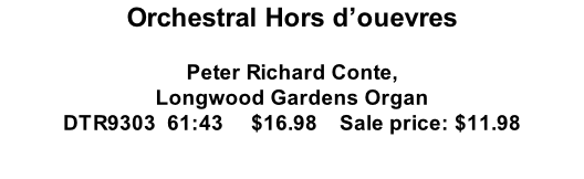 Orchestral Hors d'ouevres  Peter Richard Conte, Longwood Gardens Organ DTR9303  61:43     $16.98    Sale price: $11.98